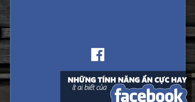nhac-lai-nhung-tinh-nang-hay-tren-facebook-ma-co-the-ban-da-quen