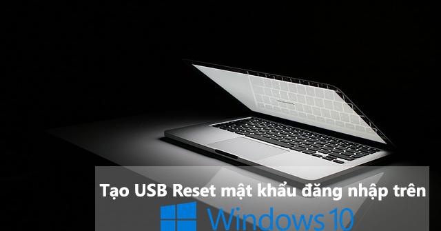 tao-usb-dung-cho-viec-reset-mat-khau-dang-nhap-tren-windows-10
